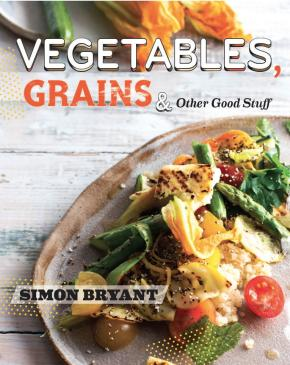Simon Bryant's Vegetables, Grains and Other Good Stuff