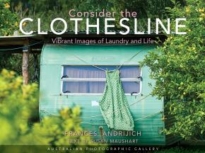 Consider The Clothes Line: Vibrant Images of Laundry and Life