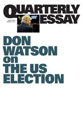 Don Watson on the US Election: Quarterly Essay 63