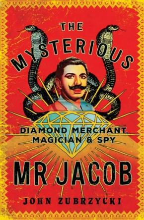 The Mysterious Mr Jacob: Diamond Merchant, Magician and Spy