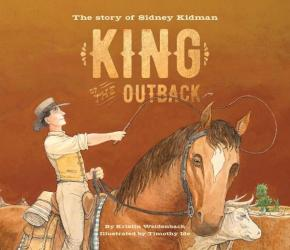 King of the Outback: The Story of Sidney Kidman