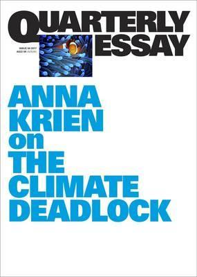 Anna Krien on the Climate Deadlock; Quarterly Essay 66