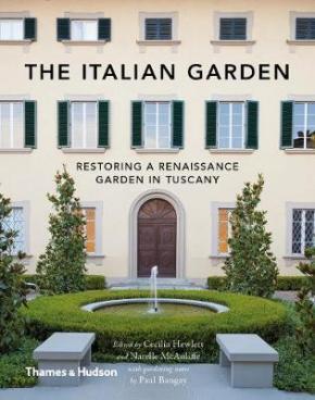 The Italian Garden: Restoring a Renaissance Garden in Tuscany