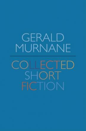 Gerald Murnane: Collected Short Fiction