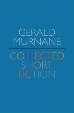 Gerald Murnane: Collected Short Fiction