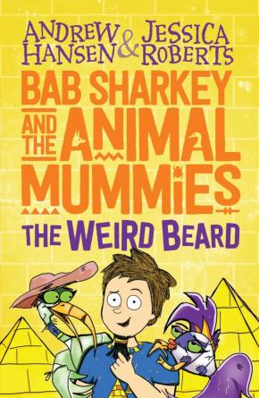 Bab Sharkey and the Animal Mummies: The Weird Beard, Book 1