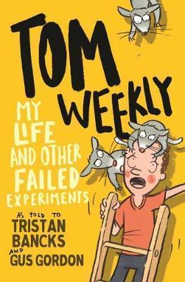 My Life and Other Failed Experiments: Tom Weekly, Book 6