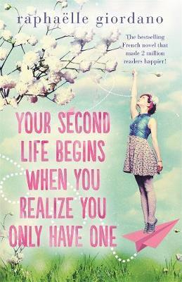 Your Second Life Begins When You Realise You Only Have One