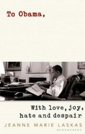 To Obama: with Love, Joy, Hate and Despire