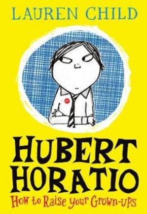 Hubert Horatio, Book 1: How To Train Your Grown-Ups