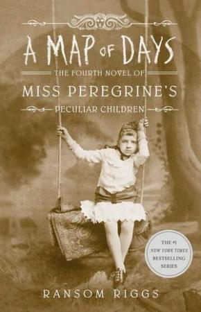 A Map of Days: The Fourth Novel of Miss Peregrine's Peculiar Children