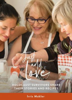 Just Add Love:  Holocaust Survivors Share their Stories and Recipes