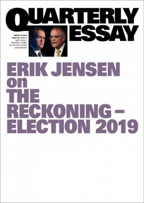 Erik Jensen on the Reckoning: Election 2019: Quartely Essay 4