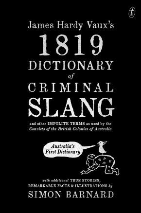 James Hardy Vaux's 1819 Dictionary of Criminal Slang and Oth
