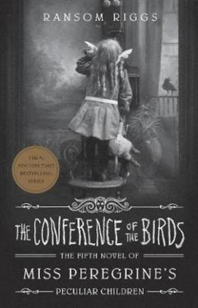 The Conference of the Birds: Miss Peregrine's Peculiar Children, Book 5