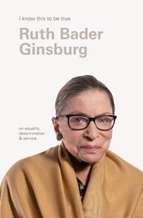 Ruth Bader Ginsburg (I Know This To Be True)