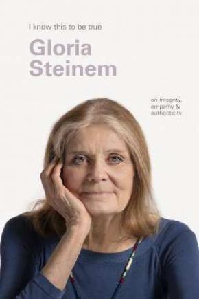 Gloria Steinem (I Know This to be True)