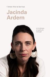Jacinda Ardern (I Know This To Be True)