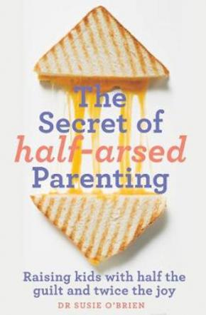The Secret of Half-Arsed Parenting