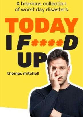 Today I F****d Up