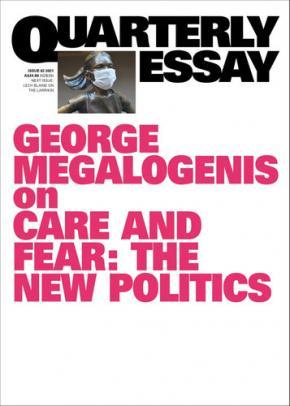 Care and fear: the new politics; Quarterly Essay 82