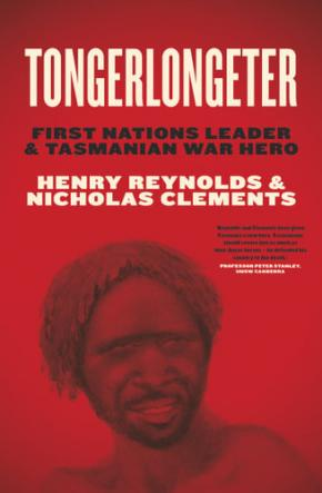 Tongerlongeter: First Nations Leader & Tasmanian War Hero