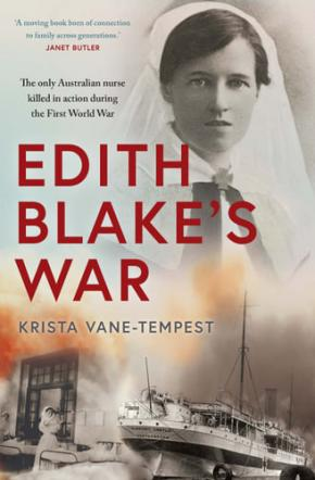 Edith Blake's War: The only Australian nurse killed in action during the First World War